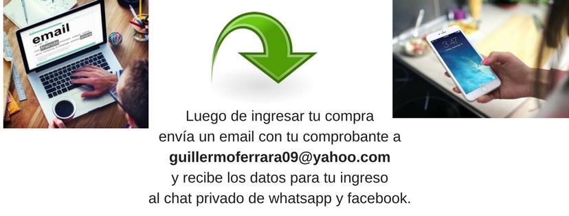 Luego de ingresar envía tu comprobante a guillermoferrara09@yahoo.com y recibe los datos para tu ingreso al chat privado de whatsapp y facebook..jpg